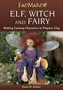 Elf, Witch and Fairy: Making Fantasy Characters in Polymer Clay