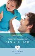 Taking A Chance On The Single Dad (Mills & Boon Medical)