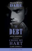 The Debt / Cross My Hart: The Debt / Cross My Hart (Mills & Boon Dare)