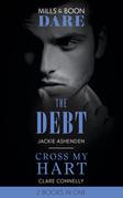 The Debt / Cross My Hart: The Debt / Cross My Hart (Mills & Boon Dare)