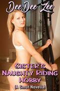 Sister's Naughty Riding Hobby: (A Smut Novella)