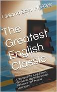 The Greatest English Classic / A Study of the King James Version of the Bible and Its Influence on Life and Literature