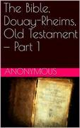 The Bible, Douay-Rheims, Old Testament — Part 1