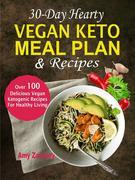 30-Day Hearty Vegan Keto Meal Plan & Recipes: Over 100 Delicious Vegan Ketogenic Recipes For Healthy Living