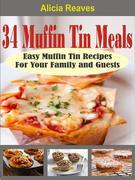 34 Muffin Tin Meals: Easy Muffin Tin Recipes For Your Family and Guests