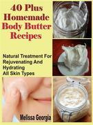 40 Plus Homemade Body Butter Recipes: Natural Treatment For Rejuvenating And Hydrating All Skin Types