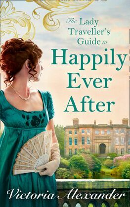 Lady Traveller's Guide To Happily Ever After (Lady Travelers Society, Book 4)