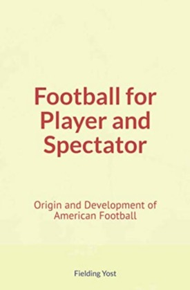 Football for Player and Spectator : Origin and Development of American Football