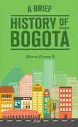 A Brief History of Bogotá