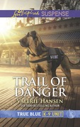Trail Of Danger (Mills & Boon Love Inspired Suspense) (True Blue K-9 Unit, Book 7)