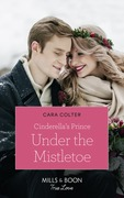 Cinderella's Prince Under The Mistletoe (Mills & Boon True Love) (A Crown by Christmas, Book 1)
