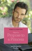 How To Propose To A Princess (Mills & Boon True Love) (The Princess Brides, Book 3)