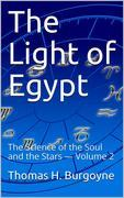 The Light of Egypt; Or, The Science of the Soul and the Stars — Volume 2