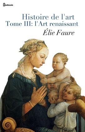 Histoire de l'Art - Tome III : l'Art Renaissant