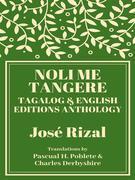 Noli Me Tangere - Tagalog and English Editions Anthology