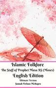 Islamic Folklore The Staff of Prophet Musa AS (Moses) English Edition Ultimate Version