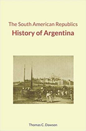 The South American Republics : History of Argentina