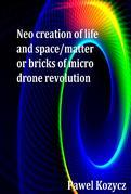 Neo Creation ofLife and Space/Matter