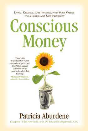 Conscious Money: Living, Creating, and Investing with Your Values for a Sustainable New Prosperity