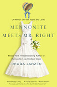 Mennonite Meets Mr. Right: A Memoir of Faith, Hope, and Love