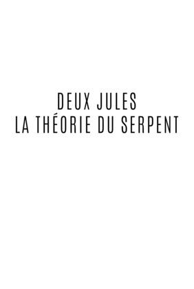 Deux Jules | La théorie du Serpent