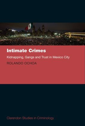 Intimate Crimes:             Gangs, Kidnapping, and Trust in Mexico City
