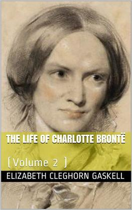 The Life of Charlotte Brontë — Volume 2