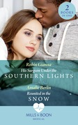His Surgeon Under The Southern Lights / Reunited In The Snow: His Surgeon Under the Southern Lights (Doctors Under the Stars) / Reunited in the Snow (Doctors Under the Stars) (Mills & Boon Medical)