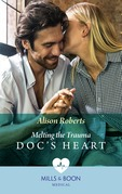Melting The Trauma Doc's Heart (Mills & Boon Medical)