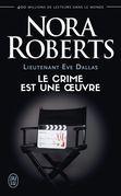 Lieutenant Eve Dallas (Tome 46) - Le crime est une œuvre