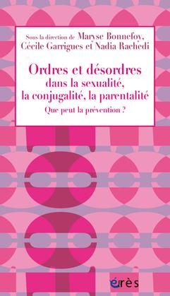 Ordres et désordres dans la sexualité, la conjugalité, la parentalité