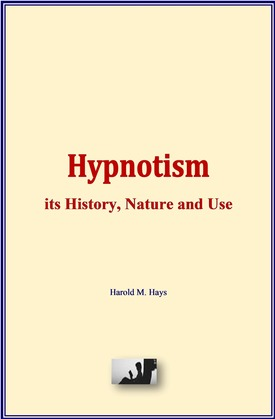 Hypnotism: its History, Nature and Use