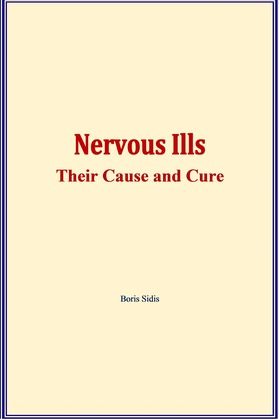 Nervous ills : their cause and cure