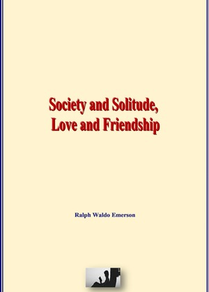 Society and Solitude, Love and Friendship