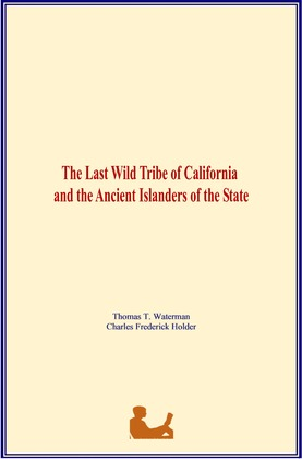 The Last Wild Tribe of California and the Ancient Islanders of the State