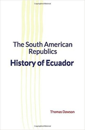 The South American Republics : History of Ecuador