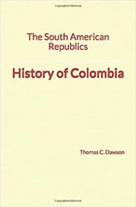 The South American Republics: History of Colombia