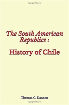 The South American Republics : History of Chile
