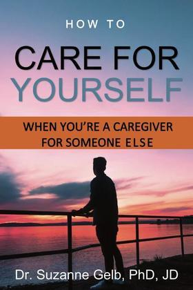How To Care Yourself—When You're A Caregiver For Someone Else