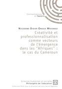 Créativité et professionnalisation comme vecteurs de l'émergence dans les ''Afriques'': le cas du Cameroun