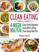 Clean Eating 4-Week Meal Plan: Clean Eating Beginners Guide With A 28-Day Clean Eating Meal Plan