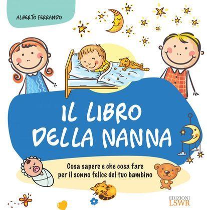Il libro della nanna - Cosa sapere e che cosa fare per il sonno felice del tuo bambino