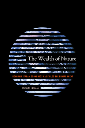 The Wealth of Nature: How Mainstream Economics Has Failed the Environment