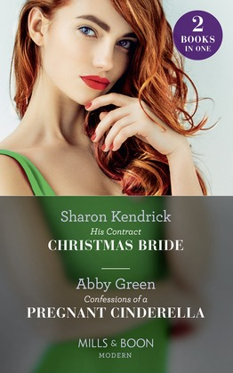 His Contract Christmas Bride / Confessions Of A Pregnant Cinderella: His Contract Christmas Bride / Confessions of a Pregnant Cinderella (Mills & Boon Modern)