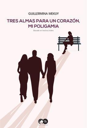 Tres almas para un corazon, mi poligamia