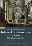 Les funérailles princières en Europe, XVIe-XVIIIe siècles