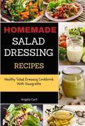 Homemade Salad Dressing Recipes: Healthy Salad Dressing Cookbook With Vinaigrette