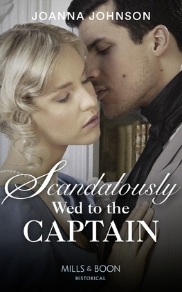 Scandalously Wed To The Captain (Mills & Boon Historical)