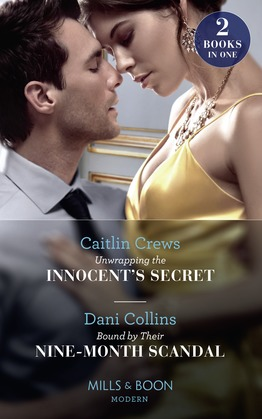 Unwrapping The Innocent's Secret / Bound By Their Nine-Month Scandal: Unwrapping the Innocent's Secret / Bound by Their Nine-Month Scandal (Mills & Boon Modern)
