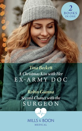 A Christmas Kiss With Her Ex-Army Doc / Second Chance With The Surgeon: A Christmas Kiss with Her Ex-Army Doc / Second Chance with the Surgeon (Mills & Boon Medical)